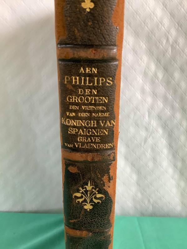 Antiek boek: Aen Philips Den Grooten Den vrienden van dien naeme Koningh van Spaignen Grave van Vlaendren (1640)