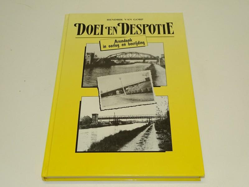 Boek: Doel En Despotie, Arendonk In Oorlog en Bevrijding, Hendrik Van Gorp, 1991