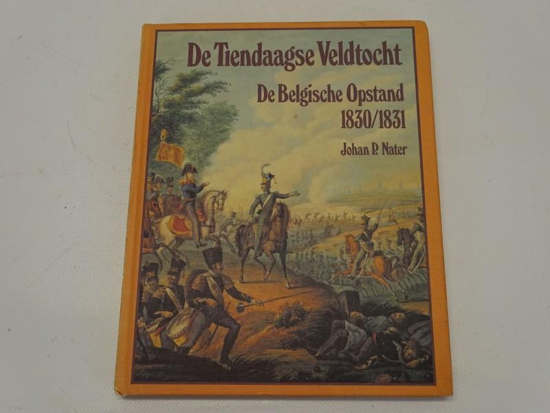 Boek, De Tiendaagse Veldtocht, De Belgische Opstand, Johan P Nater, 1980