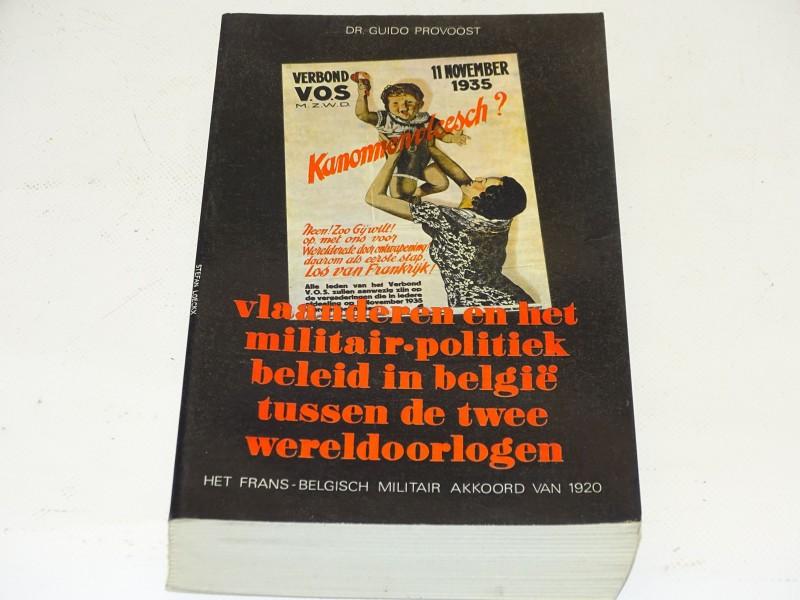 Boek, Guido Provoost: Vlaanderen En Het Militair Politiek Beleid In België Tussen De Twee Wereld Oorlogen, 1977