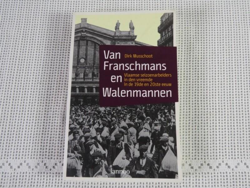 Boek - van Franschmans tot Walenmannen - Vlaamse seizoensarbeiders in den vreemde in de 19de en 20ste eeuw